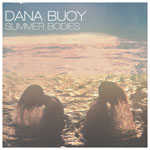 Dana Buoy - Summer Bodies