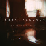 Laurel Canyons-Now We're Rebuilding